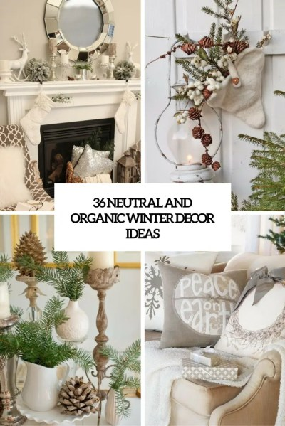 36 Neutral And Organic Winter Décor Ideas - DigsDigs