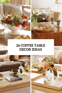 26 Stylish And Practical Coffee Table Decor Ideas