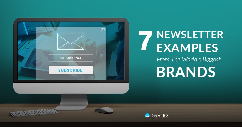 7 Newsletter Examples From the World\u0027s Biggest Brands - DirectIQ