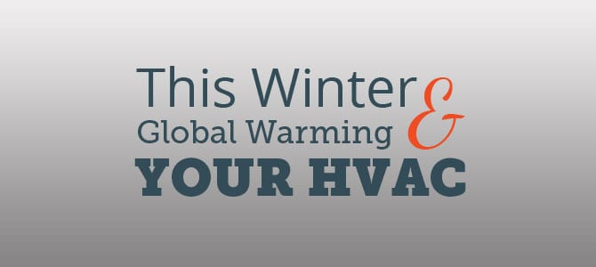 This Winter, Global Warming & Your HVAC