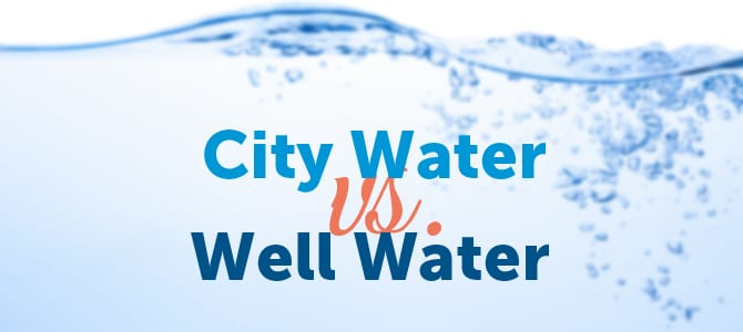 City Water Vs. Well Water