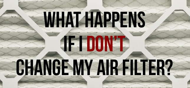 What Happens If I Don't Change My Air Filters?