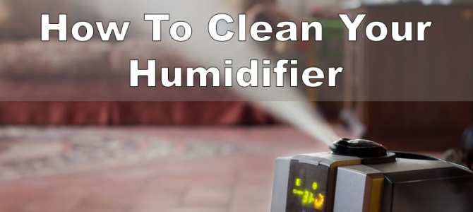 Cleaning Your Humidifier – The Easy Way