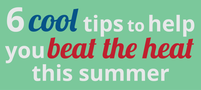 6 Cool Tips to Help You Beat the Heat this Summer
