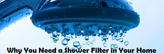 Why You Need to Be Using a Shower Filter in Your Home