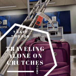 Traveling Alone While On Crutches-7 Tips To Help You Survive