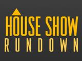 houseshowrundown