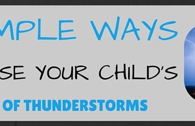 3 Simple Ways to Ease Your Child's Fear of Thunderstorms