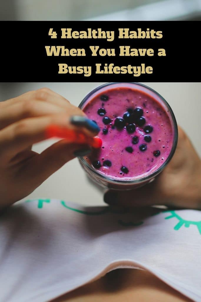 4 Healthy Habits When You Have a Busy Lifestyle