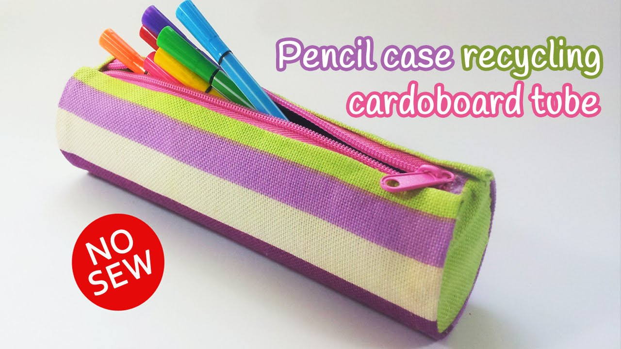 Diy Crafts Pencil Case Recycling Cardboard Tube No Sew