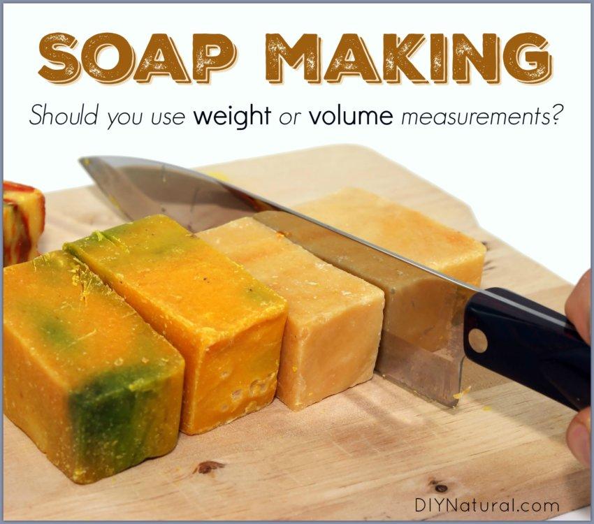 Soap Making Series Weight Measurements Versus Volume Measurements