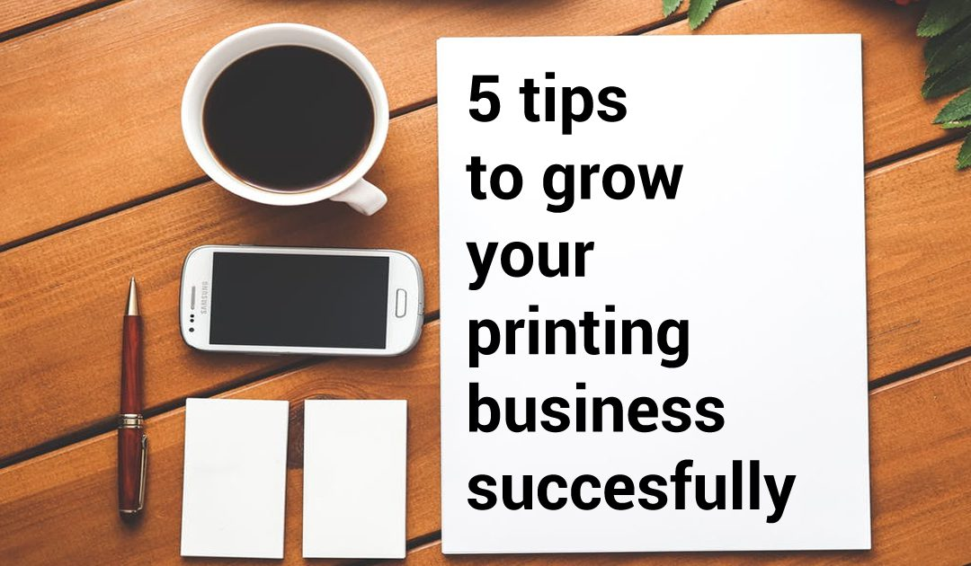 5 tips on how to grow your printing business successfully Malaysia