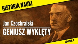 Geniusz wyklęty – Jan Czochralski