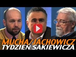 Tydzień Sakiewicza – Mucha, Jachowicz