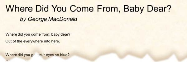 POEM Where Did You Come From Baby Dear? by George MacDonald