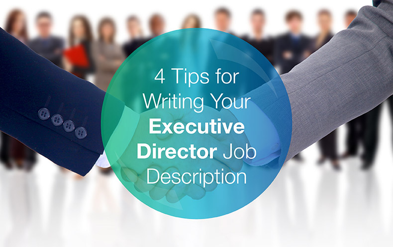 4 Tips for Writing Your Executive Director Job Description DonorSearch
