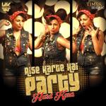 Aise Karte Hai Party Mp3 Song Download (48 kbps, 128 kbps, 256 kbps, 320 kbps) Aise Karte Hai Party Mp4 Video Song Download (360p, 720p, 1080p)