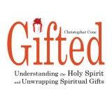 New Book Announcement – Gifted: Understanding the Holy Spirit and Unwrapping Spiritual Gifts