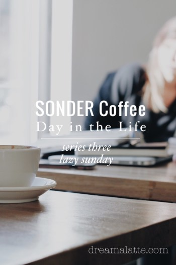 SONDER Coffee Day in the Life Lazy Sunday