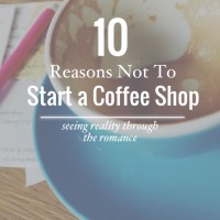 10 Reasons Not To Start A Coffee Shop