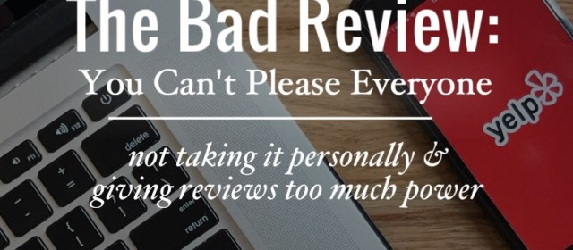 The Bad Review: You Can't Please Everyone