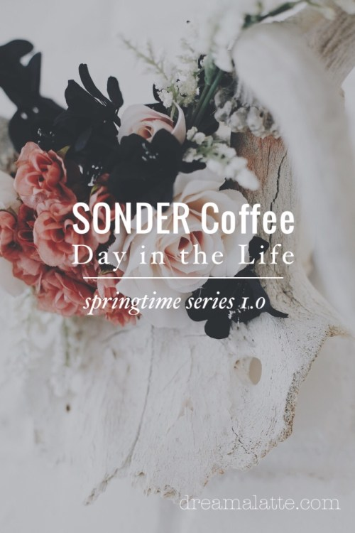 Springtime at SONDER Coffee Day in the Life