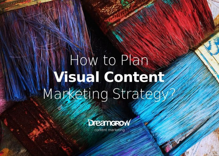 How to Plan Your Visual Content Marketing Strategy @DreamGrow 2018