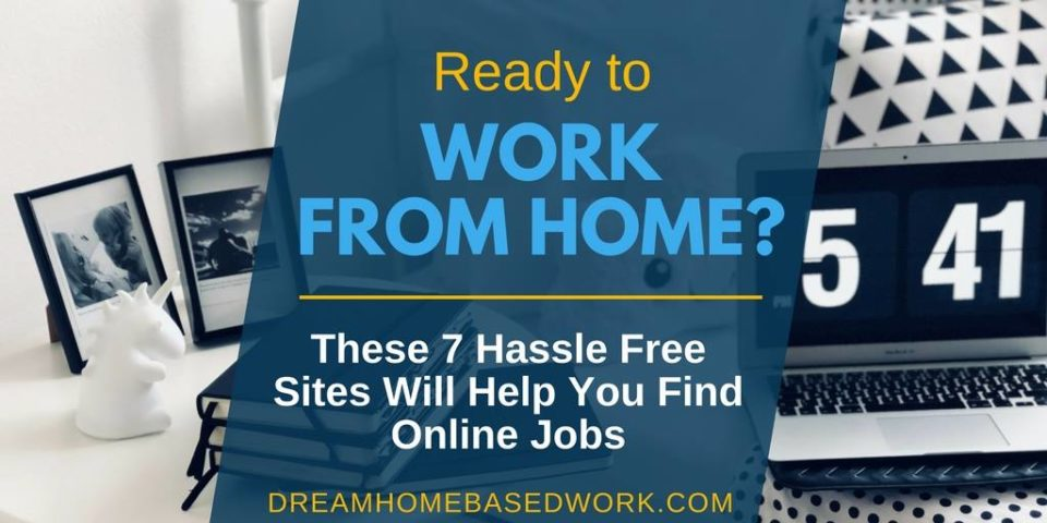 Ready to Work from Home? Try These 7 Hassle-Free Job Search Sites