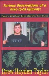 Furious Observations of a Blue-Eyed Ojibway: Funny You Don't Look Like One by Drew Hayden Taylor