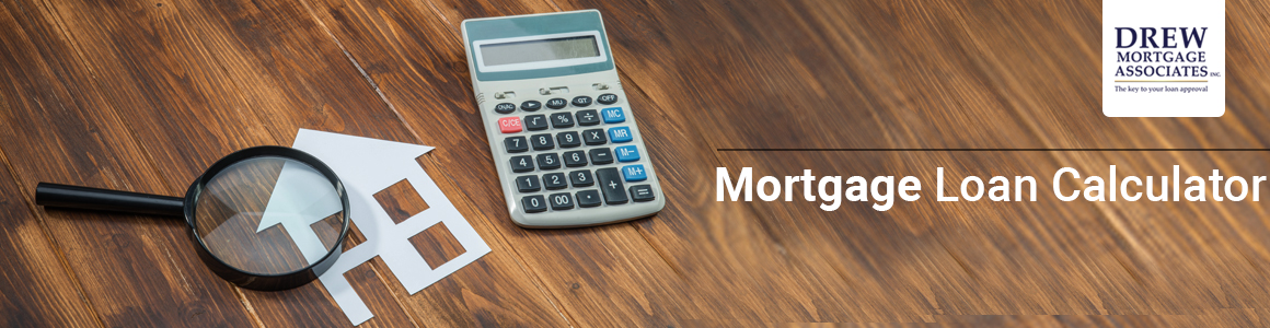 How to Use a Online Mortgage Loan Calculator - Drew Mortgage
