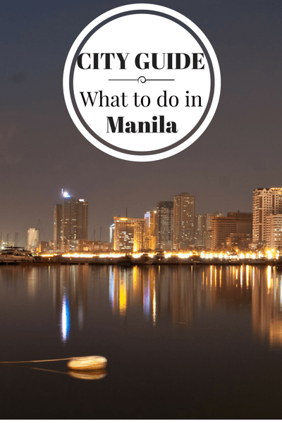 What to do in Manila, when to go, where to stay, where to eat and other tips for visiting the capital of Philippines