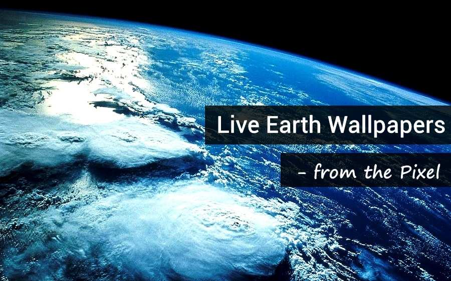 3d Solar System Live Wallpaper For Android How To Get Pixel Live Earth Wallpapers On Your Phone