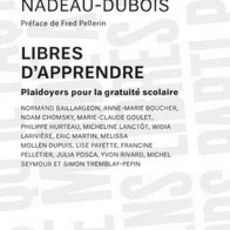 Sous la direction de Gabriel Nadeau-Dubois Libres d'apprendre, Plaidoyers pour la gratuité scolaire Les Éditions Écosociété Année : 2014 200 pages