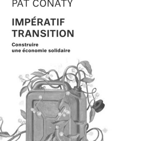 Michael Lewis, Pat Conaty Impératif transition Construire une économie solidaire Montréal Les Éditions Écosociété Année : 2015 420 pages