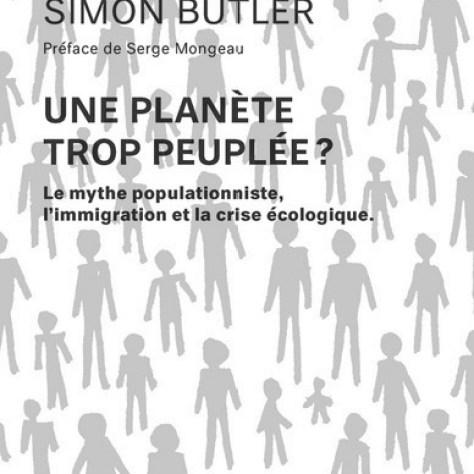 Ian Angus, Simon Butler Une planète trop peuplée ? Le mythe populationniste, l'immigration et la crise écologique. Les Éditions Écosociété Année : 2015 304 pages