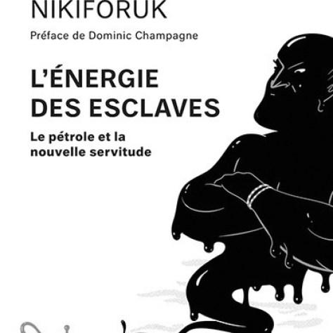 Le pétrole et la nouvelle servitude, par Andrew Nikiforuk