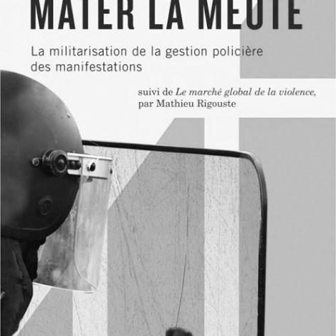 Lesley J. Wood Mater la meute, la militarisation de la gestion policière des manifestations