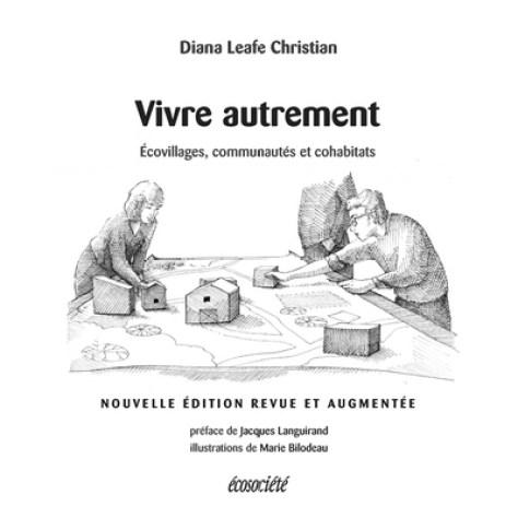 LEAFE CHRISTIAN, Diana Vivre autrement. Écovillages, communautés et cohabitats Éditions Écosociété Année : 2015, 288 pages