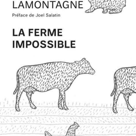 LAMONTAGNE, Dominic Préface de SALATIN, Joel La ferme impossible Éditions Écosociété Année : 2015, 128 pages