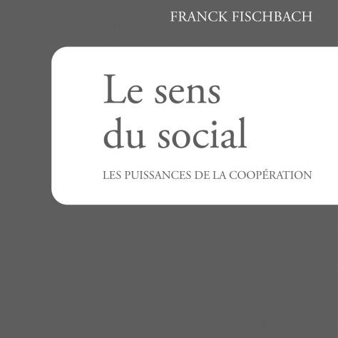 Franck Fischbach Le sens du social Les puissances de la coopération Éditions Lux Année : 2016, 264 pages