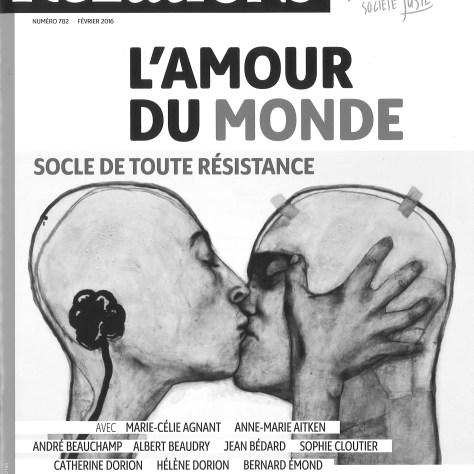 L'amour du monde. Socle de toute résistance Revue Relation, No 782 Année : 2016, 50 pages
