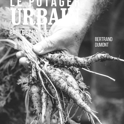 BERTRAND DUMON T Le potager urbain, facile et naturel Éditions Multimondes Année 2016 304 pages
