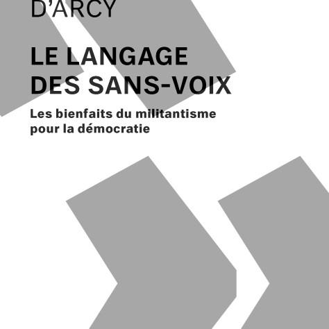 STEPHEN D'ARCY Le langage des sans-voix Les bienfaits du militantisme pour la démocratie Éditions Écosociété 248 pages