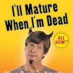 Book Review: I&#8217;ll Mature When I Die