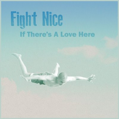 Fight Nice: If There's a Love Here (artwork)