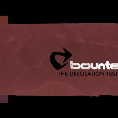 Bounte: The Desolation Test