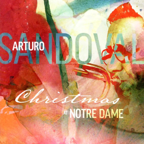 Arturo Sandoval  Christmas At Notre Dame (CD) -- Dusty Groove is
