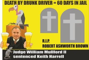 One silly Judge --- Judge William Mulford gave Keith Harrell only 60 days for DUI fatal...this Judge needs to get treatment for senility...