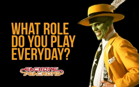 What role do You play everyday?