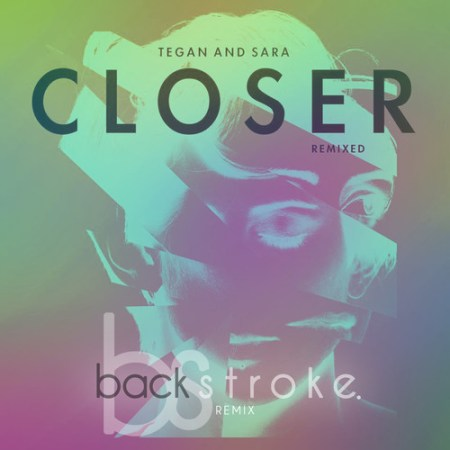 Tegan and Sara - Closer (backstroke. Remix)